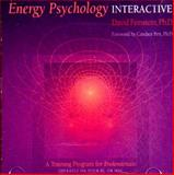 Energy Psychology Interactive : Rapid Interventions for Lasting Change, Feinstein, David, 0972520783
