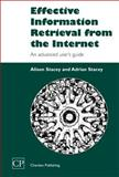 Effective Information Retrieval from the Internet : An Advanced User's Guide, Stacey, Alison and Stacey, Adrian, 184334078X
