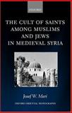 The Cult of Saints among Muslims and Jews in Medieval Syria, Meri, Josef W., 0199250782