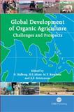 Global Development of Organic Agriculture : Challenges and Prospects, Halberg, N. and Alroe, H. F., 1845930789