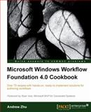 Microsoft Windows Workflow Foundation 4.0 Cookbook : Over 70 Recipes with Hands-On, Ready to Implement Solutions for Authoring Workflows, Zhu, Andrew, 1849680787