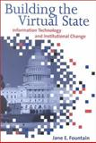 Building the Virtual State : Information Technology and Institutional Change, Fountain, Jane E., 0815700784