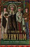 The Power Game in Byzantium : Antonina and the Empress Theodora, Evans, James Allan, 1441140786