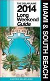 Miami and South Beach: the Delaplaine 2014 Long Weekend Guide, Andrew Delaplaine, 149423078X