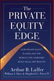 The Private Equity Edge : How Private Equity Players and the World's Top Companies Build Value and Wealth, Laffer, Arthur B. and Pryor, Shepherd G., IV, 0071590781