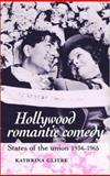 Hollywood Romantic Comedy : States of the Union, 1934-1965, Glitre, Kathrina, 0719070783