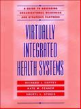 Virtual Integrated Health Systems : A Guide to Assessing Organizational Readiness and Strategic Partners, Coffey, Richard J. and Fenner, Kate M., 0787910783