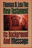 The New Testament : Its Background and Message, Lea, Thomas D., 0805410783