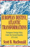 European Destiny, Atlantic Transformations : Portuguese Foreign Policy under the Second Republic, 1974-1992, MacDonald, Scott B. and MacDonald, Scott, 1560000783