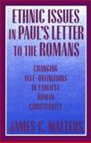 Ethnic Issues in Paul's Letter to the Romans : Changing Self-Definitions in Earliest Roman Christianity, Walters, James C., 1563380781