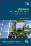 Managing Without Growth : Slower by Design, Not Disaster, Victor, Peter A., 1847200788