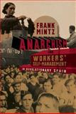 Anarchism and Workers' Self-Management in Revolutionary Spain, Frank Mintz, 1849350787
