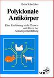 Polyklonale Antikoerper eine Einfuehrung in die Theorie, Schecklies, 3527300783