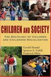 Children and Society : The Sociology of Children and Childhood Socialization, Handel, Gerald and Cahill, Spencer, 0195330781