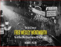 The Life and Times of Fred Wesley Wentworth, Richard E. Polton, 0813560780