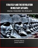 Strategy and the Revolution in Military Affairs: from Theory to Policy, Steven Metz and James Kievit, 1492780782