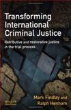Transforming International Criminal Justice : Retributive and Restorative Justice in the Trial Process, Findlay, Mark and Henham, Ralph J., 1843920786