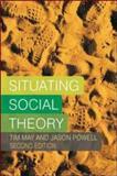 Situating Social Theory, May, Tim and Powell, Jason, 0335210783