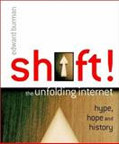 Shift! : The Unfolding Internet - Hype, Hope and History, Burman, Edward, 0470850787