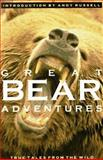 Great Bear Adventures : True Tales from the Wild, Russell, Andy, 0896580784