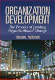 Organization Development : The Process of Leading Organizational Change, Anderson, Donald L., 1412950783