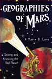 Geographies of Mars : Seeing and Knowing the Red Planet, Lane, K. Maria D., 0226470784