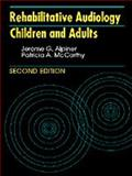 Rehabilitative Audiology : Children and Adults, Alpiner, Jerome G. and McCarthy, Patricia A., 0683000780