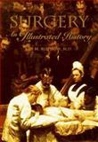 Surgery : An Illustrated History, Rutkow, Ira M., 0801660785