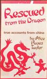 Rescued from the Dragon, Alice H. Taylor, 0893670782