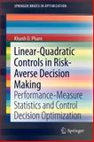 Linear-Quadratic Controls in Risk-Averse Decision Making : Performance-Measure Statistics and Control Decision Optimization, Pham, Khanh D., 1461450780