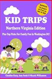 Kid Trips Northern Virginia Edition: Your Family's Guide to Local Fun!, Claudine Kurp and Amy Suski, 1482310783