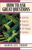 How to Ask Great Questions, Karen Lee-Thorp, 1576830780