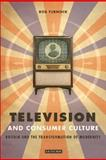 Television and Consumer Culture : Britain and the Transformation of Modernity, Turnock, Rob, 1845110781
