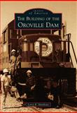 The Building of the Oroville Dam, Larry R. Matthews, 1467130796