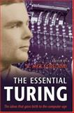 The Essential Turing : The Ideas That Gave Birth to the Computer Age, Turing, Alan M., 0198250797