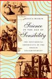 Science in the Age of Sensibility : The Sentimental Empiricists of the French Enlightenment, Riskin, Jessica, 0226720799