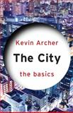 The City: the Basics, Archer, Kevin, 0415670799