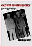 Cold War US Foreign Policy : Key Perspectives, Hurst, Steve and Hurst, Steven, 0748620796