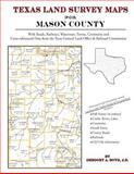 Texas Land Survey Maps for Mason County : With Roads, Railways, Waterways, Towns, Cemeteries and Including Cross-referenced Data from the General Land Office and Texas Railroad Commission, Boyd, Gregory A., 142035079X