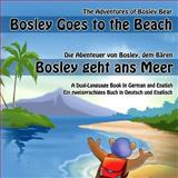 Bosley Goes to the Beach (German-English), Timothy Johnson, 148488079X