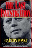 Last Investigation : A Former Federal Investigator for the House Select Committee on Assassinations Breaks His Oath of Silence, Fonzi, Gaeton, 1560250798