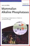 Mammalian Alkaline Phosphatases : From Biology to Applications in Medicine and Biotechnology, Millan, José Luis, 3527310797