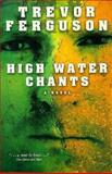 High Water Chants, Trevor Ferguson, 0006480799
