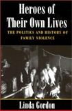 Heroes of Their Own Lives : The Politics and History of Family Violence - Boston, 1880-1960, Gordon, Linda, 0252070798