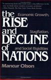 The Rise and Decline of Nations : Economic Growth, Stagflation, and Social Rigidities, Olson, Mancur, 0300030797