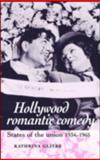 Hollywood Romantic Comedy : States of the Union, 1934-65, Glitre, Kathrina, 0719070791