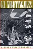 G. I. Nightingales : The Army Nurse Corps in World War II, Tomblin, Barbara Brooks, 0813190797