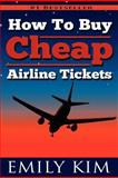 How to Buy Cheap Airline Tickets, Emily Kim, 1478310790