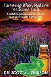 Surviving When Modern Medicine Fails, Scott A. Johnson, 1493780794