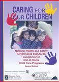 Caring for Our Children : National Health and Safety Performance Standards: Guidelines for Out-Of-Home Child Care, American Academy of Pediatrics, 1581100795